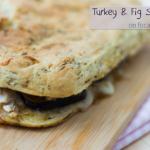 Turkey & Fig Sandwich